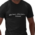 oh_her_shes_just_a_friend_tshirt-p235037841369032374qznd_400